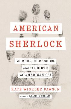 American Sherlock: Murder, Forensics, and the Birth of American CSI(book-cover)