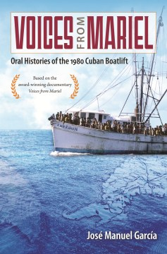 Voices From Mariel: Oral Histories of the 1980 Cuban Boatlift