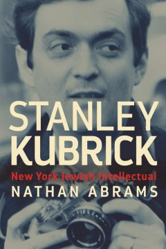 Stanley Kubrick: New York Jewish Intellectual
