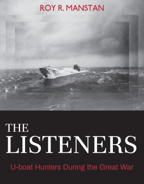 Listeners, The: U-boat Hunters During the Great War