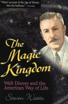 Magic Kingdom, The: Walt Disney and the American Way of Life
