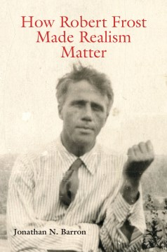 How Robert Frost Made Realism Matter