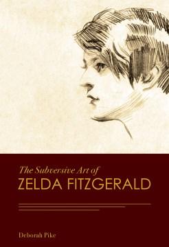 Subversive Art of Zelda Fitzgerald, The