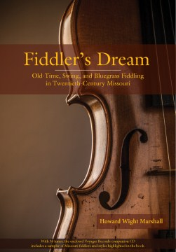 Fiddler's Dream: Old-Time, Swing, and Bluegrass Fiddling in Twentieth-Century Missouri