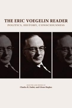 Eric Voegelin Reader, The: Politics, History, Consciousness
