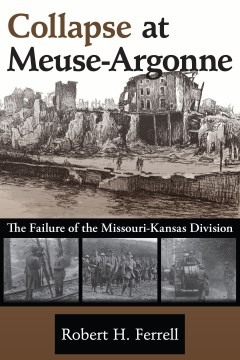 Collapse at Meuse-Argonne: The Failure of the Missouri-Kansas Division