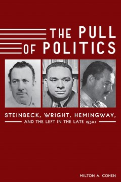 Pull of Politics, The:  Steinbeck, Wright, Hemingway, and the Left in the Late 1930s