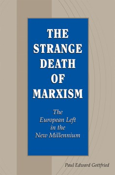 Strange Death of Marxism, The:  The European Left in the New Millennium