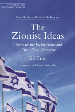Zionist Ideas, The: Visions for the Jewish Homeland: Then, Now, Tomorrow