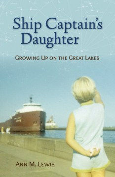 Ship Captain's Daughter: Growing Up on the Great Lakes