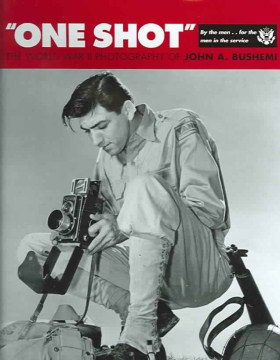 One Shot: The World War II Photography of John A. Bushemi