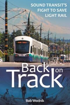 Back On Track:  Sound Transit'S Fight To Save Light Rail