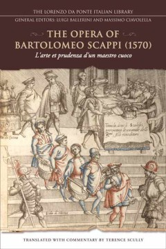 Opera of Bartolomeo Scappi 1570, The: L'arte et prudenza d'un maestro Cuoco (The Art and Craft of a Master Cook)