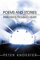 Poems and Stories From a Prisoner's Troubled Heart
