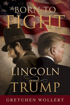 Born To Fight:  Lincoln And Trump
