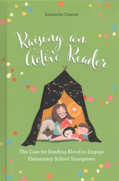 Raising an Active Reader:  The Case for Reading Aloud to Engage Elementary School Youngsters