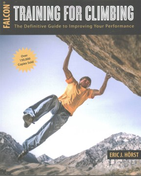 Training for Climbing: The Definitive Guide to Improving Your Performance
