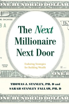 Next Millionaire Next Door, The: Enduring Strategies for Building Wealth