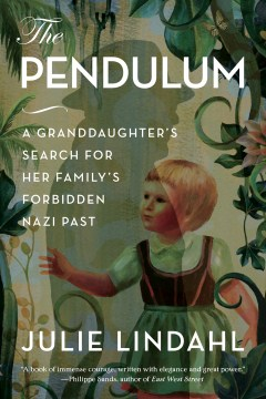 Pendulum, The: A Granddaughter's Search for Her Family's Forbidden Nazi Past