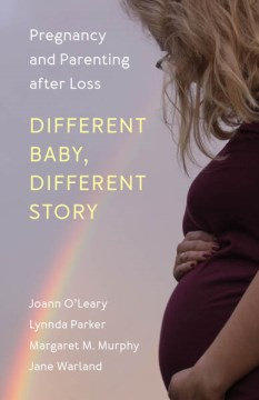 Different Baby, Different Story:  Pregnancy and Parenting After Loss