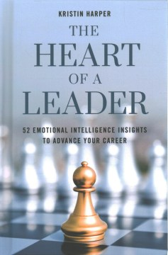 Heart of a Leader, The:  52 Emotional Intelligence Insights to Advance Your Career