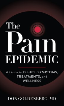 Pain Epidemic, The:  A Guide To Issues, Symptoms, Treatments, And Wellness
