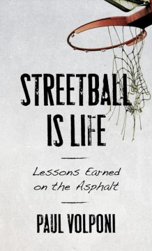 Streetball Is Life:  Lessons Earned on the Asphalt