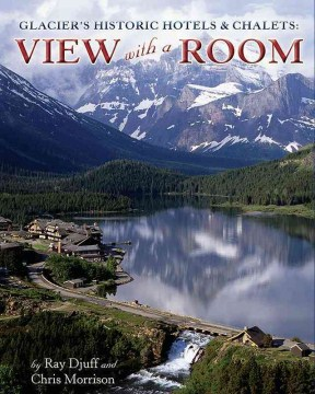 Glacier's Historic Hotels and Chalets: View With a Room