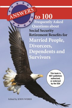 Answers to 100 Frequently Asked Questions About Social Security Retirement Benefits for Married People, Divorcees, Dependents and Survivors
