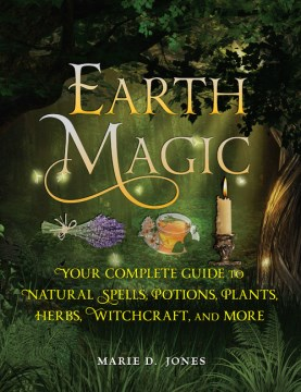 Earth Magic: Your Complete Guide to Natural Spells, Potions, Plants, Herbs, Witchcraft and More(book-cover)