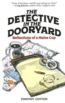 Detective in the Dooryard, The:  Reflections of a Maine Cop