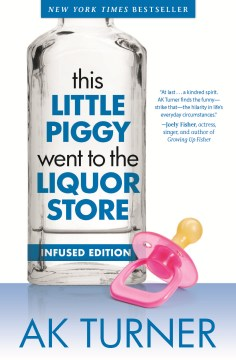 This Little Piggy Went to the Liquor Store: Unapologetic Admissions From a Non-Contender for Mother of the Year