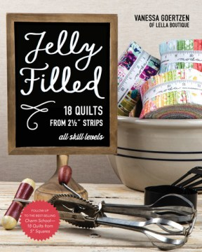 Jelly Filled: 18 Quilts From 2 1/2 Inch Strips: All Skill Levels