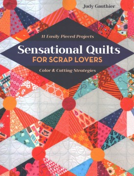 Sensational Quilts for Scrap Lovers:  11 Easily Pieced Projects, Color & Cutting Strategies