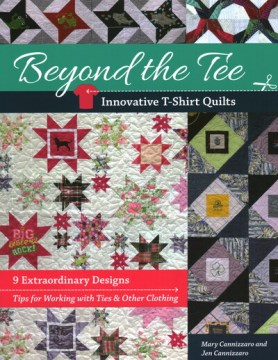 Beyond the Tee:  Innovative T-Shirt Quilts:  9 Extraordinary Designs