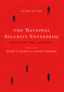 National Security Enterprise, The:  Navigating the Labyrinth