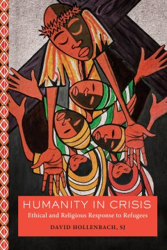 Humanity in Crisis:  Ethical and Religious Response to Refugees