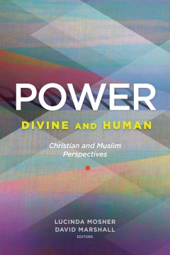 Power:  Divine and Human:  Christian and Muslim Perspectives