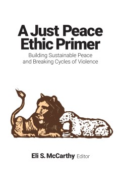 Just Peace Ethic Primer, A:  Building Sustainable Peace and Breaking Cycles of Violence