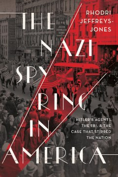 Nazi Spy Ring in America, The:  Hitler's Agents, the FBI, and the Case That Stirred the Nation