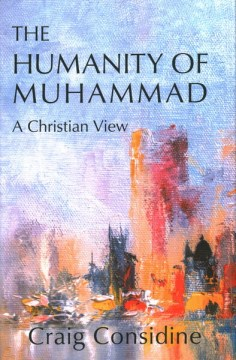 Humanity of Muhammad, The:  A Christian View