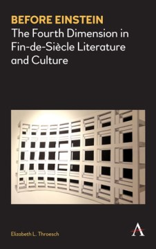 Before Einstein: The Fourth Dimension in Fin-de-Siècle Literature and Culture