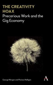 Creativity Hoax, The: Precarious Work in the Gig Economy