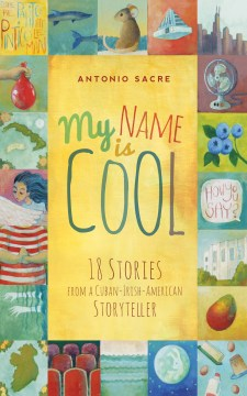 My Name Is Cool: 18 Stories From a Cuban-Irish-American Storyteller