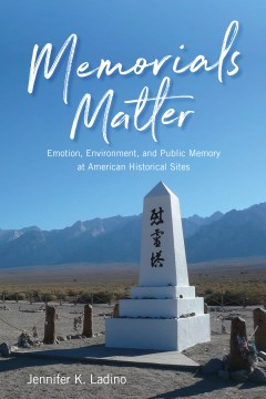 Memorials Matter: Emotion, Environment, and Public Memory at American Historical Sites