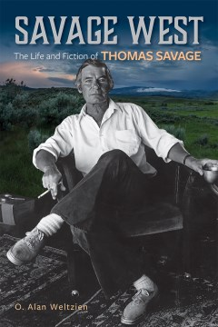 Savage West:  The Life and Fiction of Thomas Savage