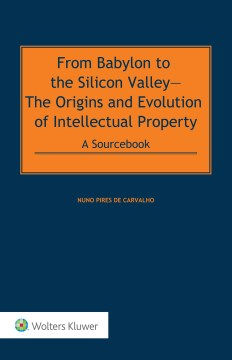 From Babylon to the Silicon Valley:  The Origins and Evolution of Intellectual Property:  A Sourcebook