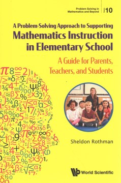 Problem Solving Approach to Supporting Mathematics Instruction in Elementary School, A: A Guide for Parents, Teachers, and Students